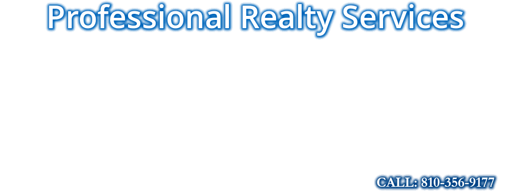 Professional Realty Services, CALL: 810-356-9177